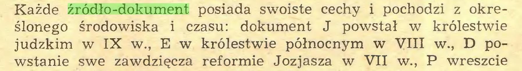 (...) Każde źródło-dokument posiada swoiste cechy i pochodzi z określonego środowiska i czasu: dokument J powstał w królestwie judzkim w IX w., E w królestwie północnym w VIII w., D powstanie swe zawdzięcza reformie Jozjasza w VII w., P wreszcie...