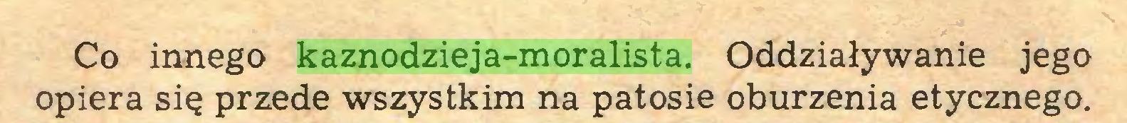 (...) Co innego kaznodzieja-moralista. Oddziaływanie jego opiera się przede wszystkim na patosie oburzenia etycznego...
