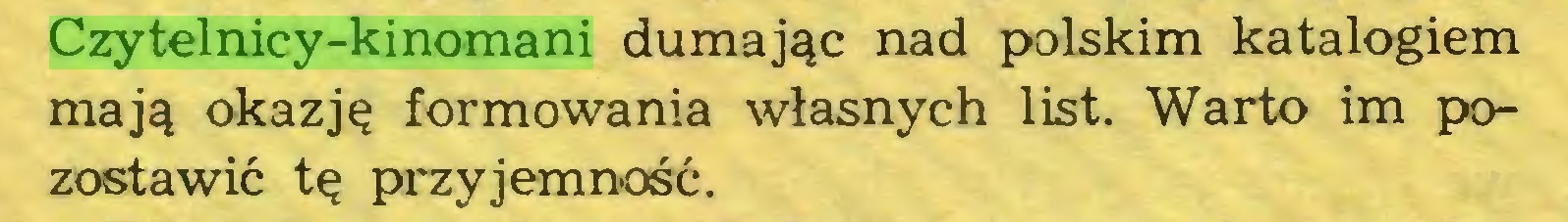 (...) Czytelnicy-kinomani dumając nad polskim katalogiem mają okazję formowania własnych list. Warto im pozostawić tę przyjemność...