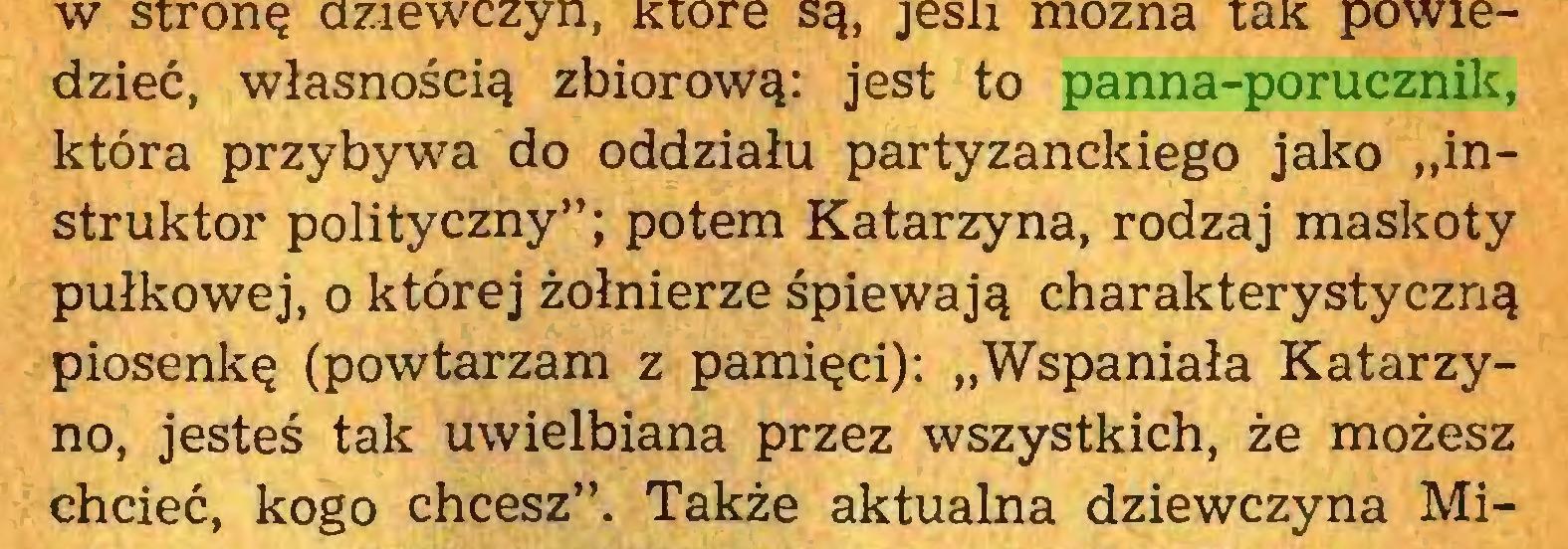 """(...) dzieć, własnością zbiorową: jest to panna-porucznik, która przybywa do oddziału partyzanckiego jako """"instruktor polityczny""""; potem Katarzyna, rodzaj maskoty pułkowej, o której żołnierze śpiewają charakterystyczną piosenkę (powtarzam z pamięci): """"Wspaniała Katarzyno, jesteś tak uwielbiana przez wszystkich, że możesz chcieć, kogo chcesz"""". Także aktualna dziewczyna Mi..."""