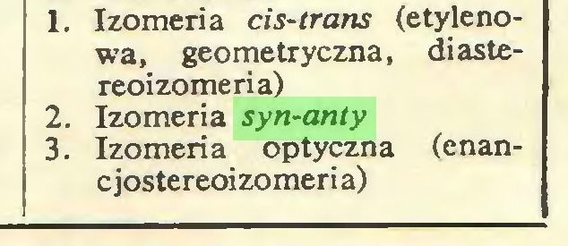 (...) 1. Izomeria cis-trans (etylenowa, geometryczna, diastereoizomeria) 2. Izomeria syn-anty 3. Izomeria optyczna (enanc jostereoizomeri a)...