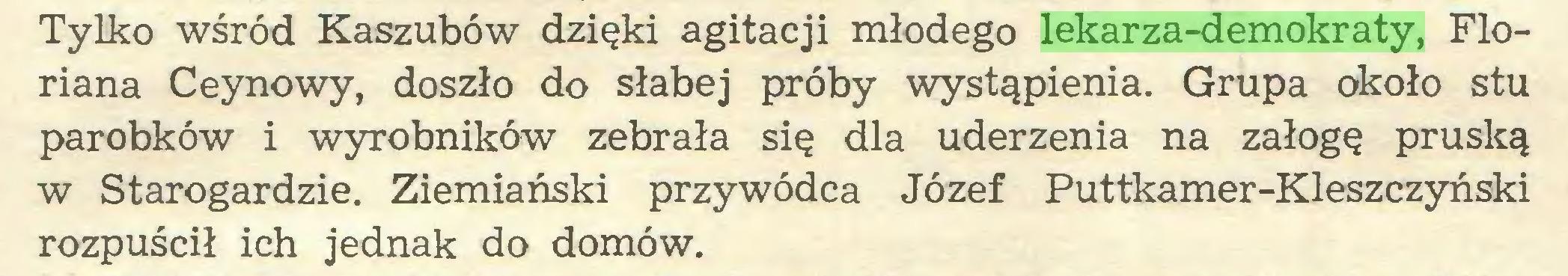 (...) Tylko wśród Kaszubów dzięki agitacji młodego lekarza-demokraty, Floriana Ceynowy, doszło do słabej próby wystąpienia. Grupa około stu parobków i wyrobników zebrała się dla uderzenia na załogę pruską w Starogardzie. Ziemiański przywódca Józef Puttkamer-Kleszczyński rozpuścił ich jednak do domów...