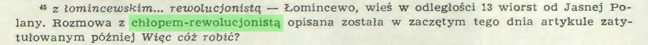(...) 45 z łomincewskim... rewolucjonistą — Łomincewo, wieś w odległości 13 wiorst od Jasnej Polany. Rozmowa z chłopem-rewolucjonistą opisana została w zaczętym tego dnia artykule zatytułowanym później Więc cóż robić?...