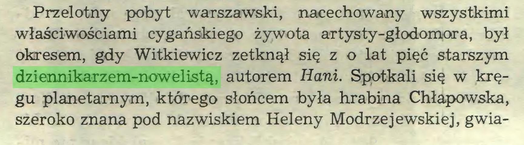 (...) Przelotny pobyt warszawski, nacechowany wszystkimi właściwościami cygańskiego żywota artysty-głodomora, był okresem, gdy Witkiewicz zetknął się z o lat pięć starszym dziennikarzem-nowelistą, autorem Hani. Spotkali się w kręgu planetarnym, którego słońcem była hrabina Chłapowska, szeroko znana pod nazwiskiem Heleny Modrzejewskiej, gwia...