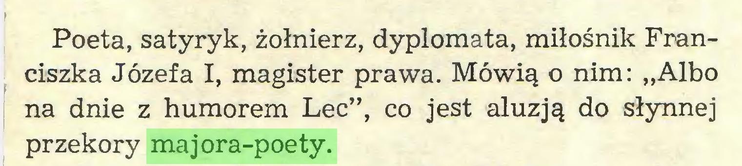 """(...) Poeta, satyryk, żołnierz, dyplomata, miłośnik Franciszka Józefa I, magister prawa. Mówią o nim: """"Albo na dnie z humorem Lec"""", co jest aluzją do słynnej przekory majora-poety..."""