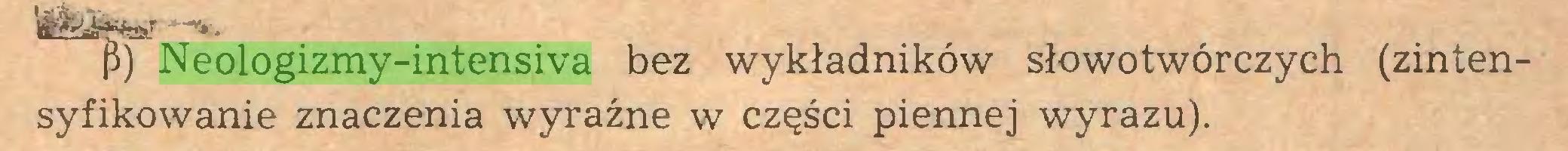 (...) p) Neologizmy-intensiva bez wykładników słowotwórczych (zintensyfikowanie znaczenia wyraźne w części piennej wyrazu)...