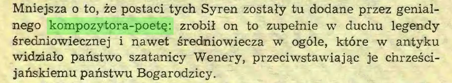 (...) Mniejsza o to, że postaci tych Syren zostały tu dodane przez genialnego kompozytora-poetę: zrobił on to zupełnie w duchu legendy średniowiecznej i nawet średniowiecza w ogóle, które w antyku widziało państwo szatanicy Wenery, przeciwstawiając je chrześcijańskiemu państwu Bogarodzicy...