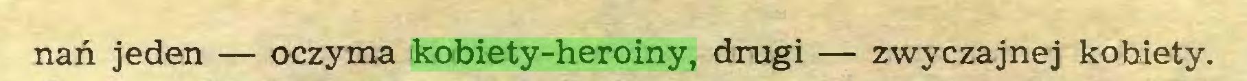 (...) nań jeden — oczyma kobiety-heroiny, drugi — zwyczajnej kobiety...