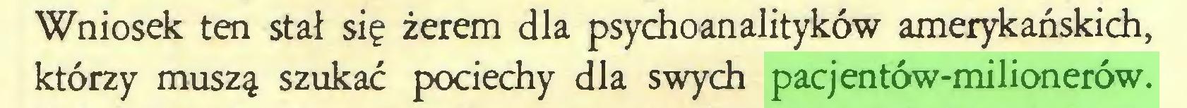 (...) Wniosek ten stał się żerem dla psychoanalityków amerykańskich, którzy muszą szukać pociechy dla swych pacjentów-milionerów...