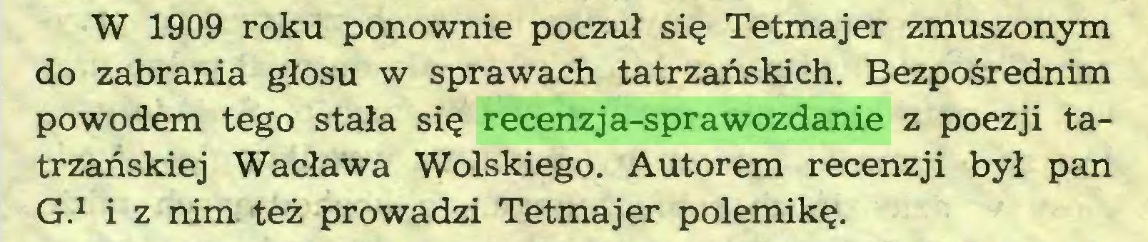 (...) W 1909 roku ponownie poczuł się Tetmajer zmuszonym do zabrania głosu w sprawach tatrzańskich. Bezpośrednim powodem tego stała się recenzja-sprawozdanie z poezji tatrzańskiej Wacława Wolskiego. Autorem recenzji był pan G.1 i z nim też prowadzi Tetmajer polemikę...