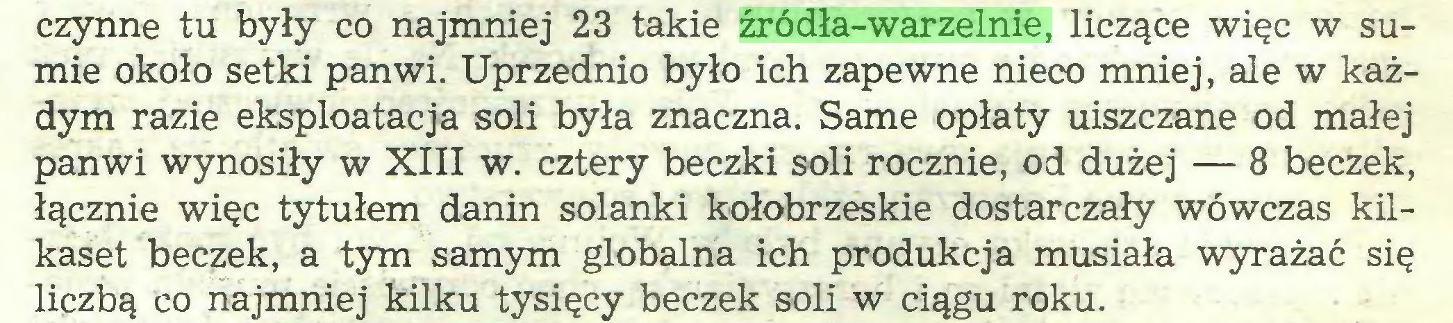 (...) czynne tu były co najmniej 23 takie źródła-warzelnie, liczące więc w sumie około setki panwi. Uprzednio było ich zapewne nieco mniej, ale w każdym razie eksploatacja soli była znaczna. Same opłaty uiszczane od małej panwi wynosiły w XIII w. cztery beczki soli rocznie, od dużej — 8 beczek, łącznie więc tytułem danin solanki kołobrzeskie dostarczały wówczas kilkaset beczek, a tym samym globalna ich produkcja musiała wyrażać się liczbą co najmniej kilku tysięcy beczek soli w ciągu roku...