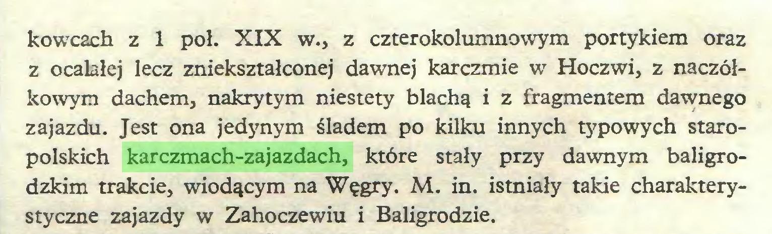 (...) kowcach z 1 poł. XIX w., z czterokolumnowym portykiem oraz z ocalałej lecz zniekształconej dawnej karczmie w Hoczwij z naczółkowym dachem, nakrytym niestety blachą i z fragmentem dawnego zajazdu. Jest ona jedynym śladem po kilku innych typowych staropolskich karczmach-zajazdach, które stały przy dawnym baligrodzkim trakcie, wiodącym na Węgry. M. in. istniały takie charakterystyczne zajazdy w Zahoczewiu i Baligrodzie...