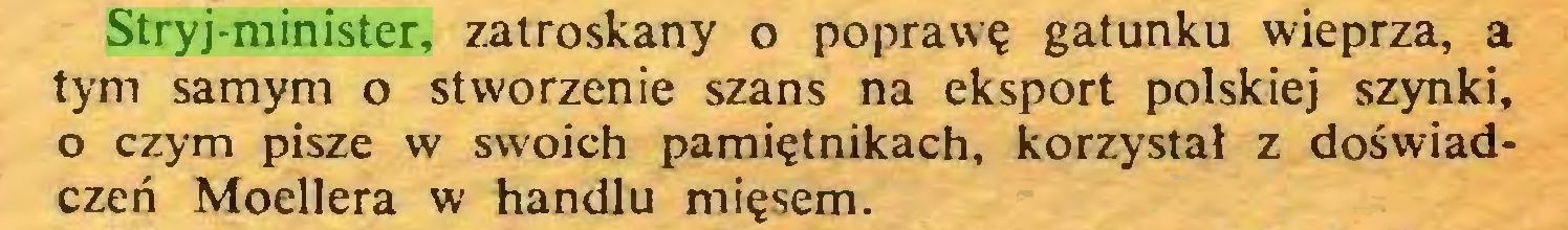 (...) Stryj-minister, zatroskany o poprawę gatunku wieprza, a tym samym o stworzenie szans na eksport polskiej szynki, o czym pisze w swoich pamiętnikach, korzystał z doświadczeń Moellera w handlu mięsem...