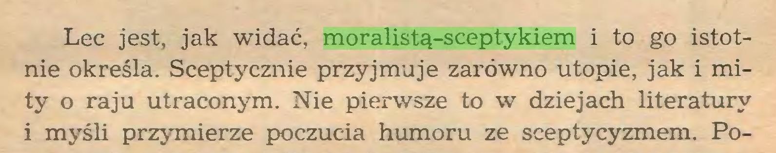 (...) Lec jest, jak widać, moralistą-sceptykiem i to go istotnie określa. Sceptycznie przyjmuje zarówno utopie, jak i mity o raju utraconym. Nie pierwsze to w dziejach literatury i myśli przymierze poczucia humoru ze sceptycyzmem. Po...