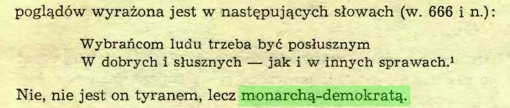 (...) poglądów wyrażona jest w następujących słowach (w. 666 i n.): Wybrańcom ludu trzeba być posłusznym W dobrych i słusznych — jak i w innych sprawach.1 Nie, nie jest on tyranem, lecz monarchą-demokratą...