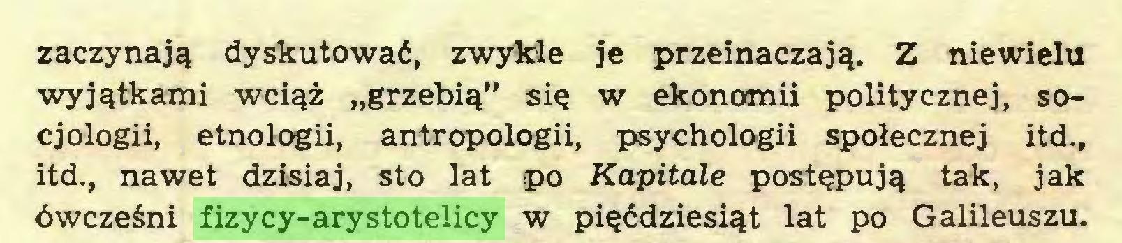 """(...) zaczynajg dyskutowad, zwykle je przeinaczajg. Z niewielu wyjgtkami wcigz """"grzebig"""" sig w ekonamii politycznej, socjologii, etnologii, antropologii, psychologii spolecznej itd., itd., nawet dzisiaj, sto lat po Kapitale postepujg tak, jak öwczeSni fizycy-arystotelicy w pigddziesigt lat po Galileuszu..."""