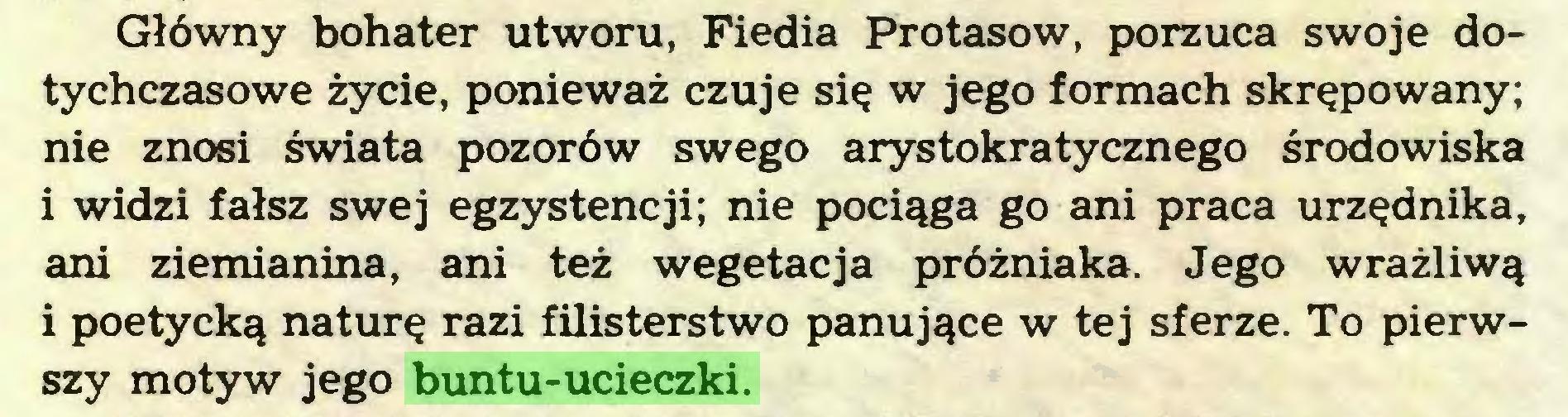 (...) Główny bohater utworu, Fiedia Protasow, porzuca swoje dotychczasowe życie, ponieważ czuje się w jego formach skrępowany; nie znosi świata pozorów swego arystokratycznego środowiska i widzi fałsz swej egzystencji; nie pociąga go ani praca urzędnika, ani ziemianina, ani też wegetacja próżniaka. Jego wrażliwą i poetycką naturę razi filisterstwo panujące w tej sferze. To pierwszy motyw jego buntu-ucieczki...