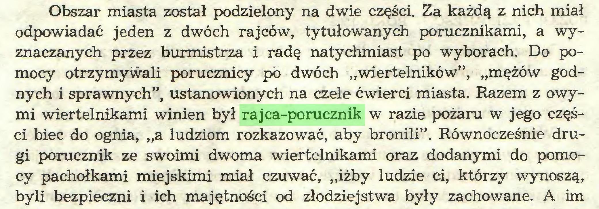 """(...) Obszar miasta został podzielony na dwie części. Za każdą z nich miał odpowiadać jeden z dwóch rajców, tytułowanych porucznikami, a wyznaczanych przez burmistrza i radę natychmiast po wyborach. Do pomocy otrzymywali porucznicy po dwóch """"wiertelników"""", """"mężów godnych i sprawnych"""", ustanowionych na czele ćwierci miasta. Razem z owymi wiertelnikami winien był rajca-porucznik w razie pożaru w jego części biec do ognia, """"a ludziom rozkazować, aby bronili"""". Równocześnie drugi porucznik ze swoimi dwoma wiertelnikami oraz dodanymi do pomocy pachołkami miejskimi miał czuwać, """"iżby ludzie ci, którzy wynoszą, byli bezpieczni i ich majętności od złodziejstwa były zachowane. A im..."""