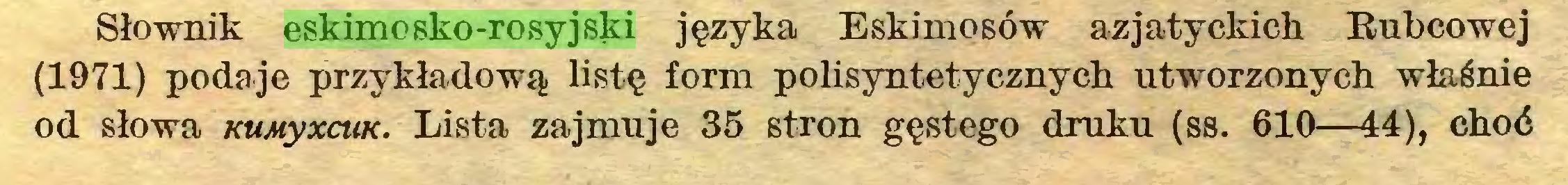 (...) Słownik eskimosko-rosyjski języka Eskimosów azjatyckich Eubcowej (1971) podaje przykładową listę form polisyntetycznych utworzonych właśnie od słowa KUMyxcuK. Lista zajmuje 35 stron gęstego druku (ss. 610—44), choć...