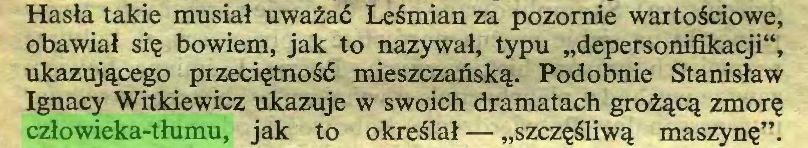 """(...) Hasła takie musiał uważać Leśmian za pozornie wartościowe, obawiał się bowiem, jak to nazywał, typu """"depersonifikacji"""", ukazującego pizeciętność mieszczańską. Podobnie Stanisław Ignacy Witkiewicz ukazuje w swoich dramatach grożącą zmorę człowieka-tłumu, jak to określał — """"szczęśliwą maszynę""""..."""