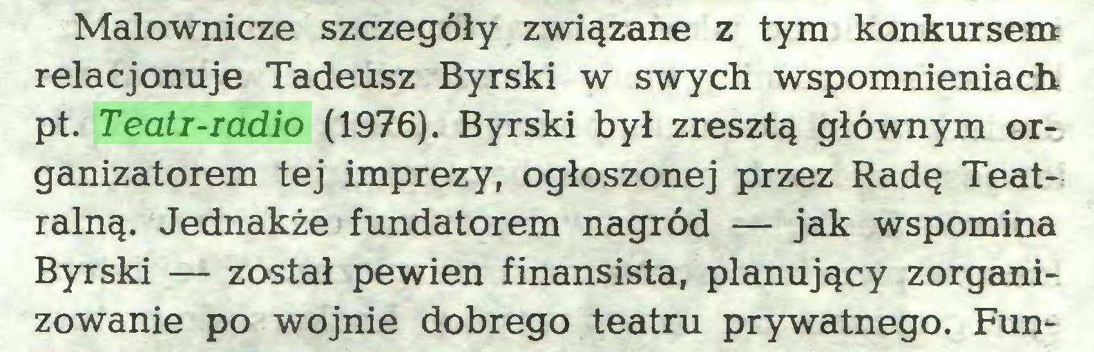 (...) Malownicze szczegóły związane z tym konkursem relacjonuje Tadeusz Byrski w swych wspomnieniach pt. Teatr-radio (1976). Byrski był zresztą głównym organizatorem tej imprezy, ogłoszonej przez Radę Teatralną. Jednakże fundatorem nagród — jak wspomina Byrski — został pewien finansista, planujący zorganizowanie po wojnie dobrego teatru prywatnego. Fun...