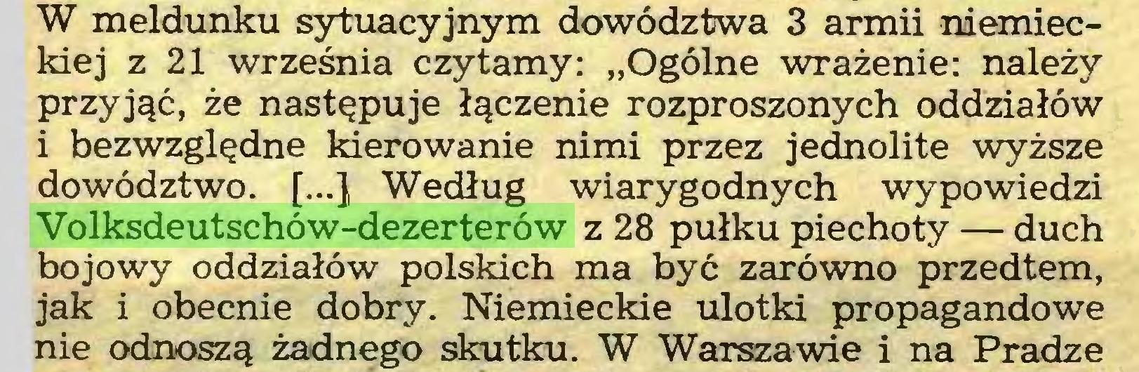 """(...) W meldunku sytuacyjnym dowództwa 3 armii niemieckiej z 21 września czytamy: """"Ogólne wrażenie: należy przyjąć, że następuje łączenie rozproszonych oddziałów i bezwzględne kierowanie nimi przez jednolite wyższe dowództwo. [...} Według wiarygodnych wypowiedzi Volksdeutschów-dezerterów z 28 pułku piechoty — duch bojowy oddziałów polskich ma być zarówno przedtem, jak i obecnie dobry. Niemieckie ulotki propagandowe nie odnoszą żadnego skutku. W Warszawie i na Pradze..."""