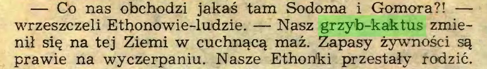 (...) — Co nas obchodzi jakaś tam Sodoma i Gomora?! — wrzeszczeli Ethonowie-ludzie. — Nasz grzyb-kaktus zmienił się na tej Ziemi w cuchnącą maź. Zapasy żywności są prawie na wyczerpaniu. Nasze Ethonki przestały rodzić...