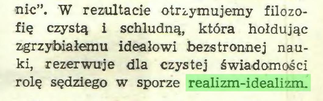 """(...) nic"""". W rezultacie otrzymujemy filozofię czystą i schludną, która hołdując zgrzybiałemu ideałowi bezstronnej nauki, rezerwuje dla czystej świadomości rolę sędziego w sporze realizm-idealizm..."""