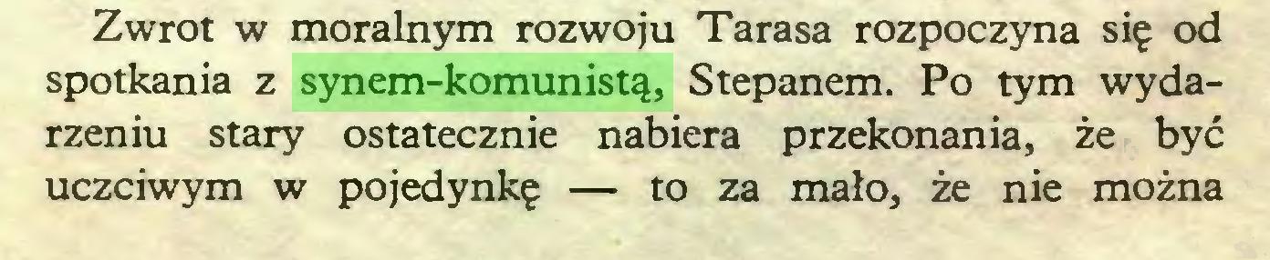 (...) Zwrot w moralnym rozwoju Tarasa rozpoczyna się od spotkania z synem-komunistą, Stepanem. Po tym wydarzeniu stary ostatecznie nabiera przekonania, że być uczciwym w pojedynkę — to za mało, że nie można...