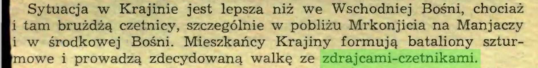 (...) Sytuacja w Krajinie jest lepsza niż we Wschodniej Bośni, chociaż i tam brużdżą czetnicy, szczególnie w pobliżu Mrkonjicia na Manjaczy i w środkowej Bośni. Mieszkańcy Krajiny formują bataliony szturmowe i prowadzą zdecydowaną walkę ze zdrajcami-czetnikami...