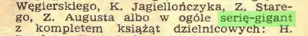 (...) Węgierskiego, K. Jagiellończyka, Z. Starego, z. Augusta albo w ogóle serię-gigant z kompletem książąt dzielnicowych: H...