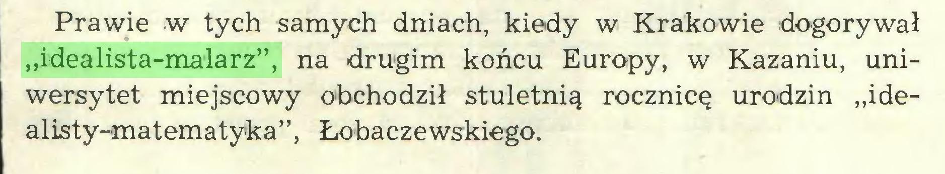 """(...) Prawie w tych samych dniach, kiedy w Krakowie dogorywał """"idealista-malarz"""", na drugim końcu Europy, w Kazaniu, uniwersytet miejscowy obchodził stuletnią rocznicę urodzin """"idealisty-matematyka"""", Łobaczewskiego..."""