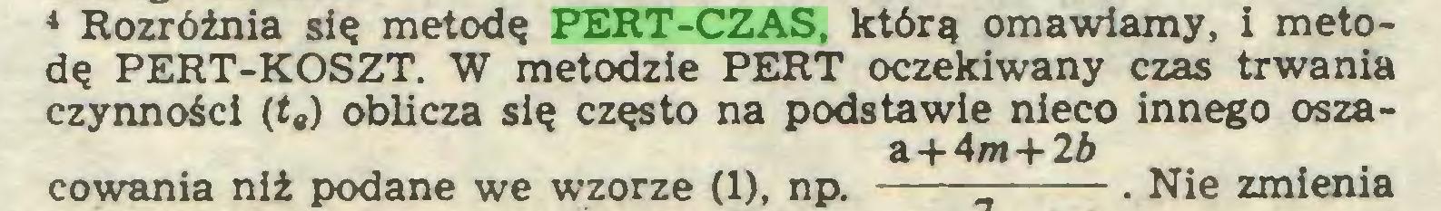 (...) * Rozróżnia się metodę PERT-CZAS, którą omawiamy, i metodę PERT-KOSZT. W metodzie PERT oczekiwany czas trwania czynności (t*) oblicza się często na podstawie nieco innego oszaa + 4/n+2ó eowania niż podane we wzorze (1), np...