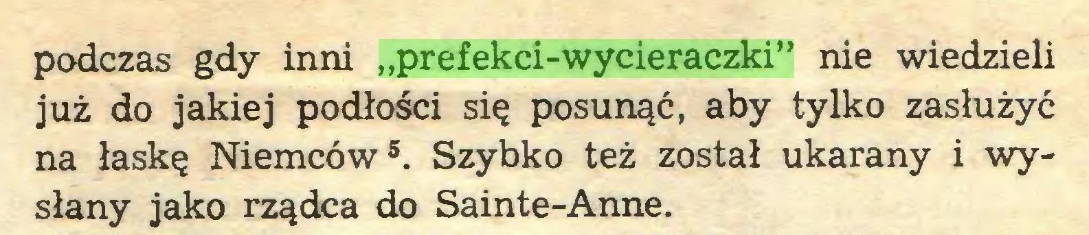 """(...) podczas gdy inni """"prefekci-wycieraczki"""" nie wiedzieli już do jakiej podłości się posunąć, aby tylko zasłużyć na łaskę Niemców5. Szybko też został ukarany i wysłany jako rządca do Sainte-Anne..."""