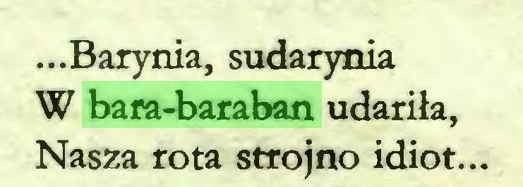 (...) ...Barynia, sudarynia W bara-baraban udariła, Nasza rota strojno idiot...