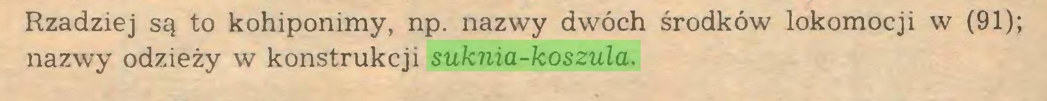 (...) Rzadziej są to kohiponimy, np. nazwy dwóch środków lokomocji w (91); nazwy odzieży w konstrukcji suknia-koszula...