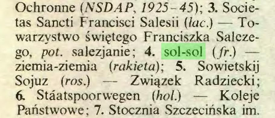 (...) Ochronne (NSDAP, 1925-45); 3. Societas Sancti Francisci Salesii (lac.) — Towarzystwo świętego Franciszka Salezego, pot. salezjanie; 4. sol-sol (fr.) — ziemia-ziemia (rakieta); 5. Sowietskij Sojuz (ros.) — Związek Radziecki; 6. Stâatspoorwegen (hol.) — Koleje Państwowe; 7. Stocznia Szczecińska im...