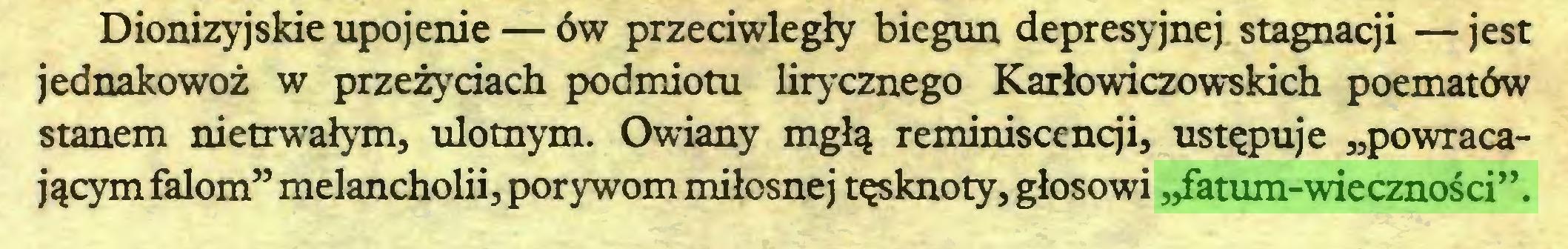 """(...) Dionizyjskie upojenie — ów przeciwległy biegun depresyjnej stagnacji —jest jednakowoż w przeżyciach podmiotu lirycznego Karłowiczowskich poematów stanem nietrwałym, ulotnym. Owiany mgłą reminiscencji, ustępuje """"powracającym falom"""" melancholii, porywom miłosnej tęsknoty, głosowi """"fatum-wieczności""""..."""