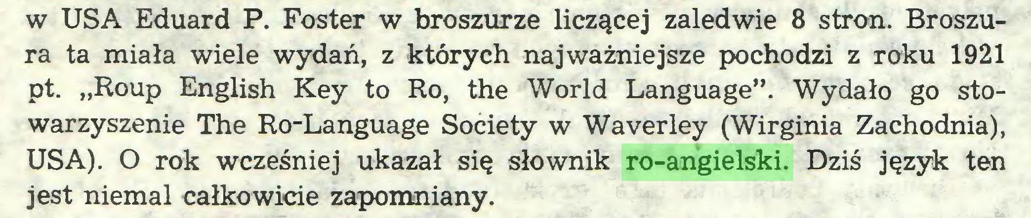 """(...) w USA Eduard P. Foster w broszurze liczącej zaledwie 8 stron. Broszura ta miała wiele wydań, z których najważniejsze pochodzi z roku 1921 pt. """"Roup English Key to Ro, the World Language"""". Wydało go stowarzyszenie The Ro-Language Society w Waverley (Wirginia Zachodnia), USA). O rok wcześniej ukazał się słownik ro-angielski. Dziś język ten jest niemal całkowicie zapomniany..."""