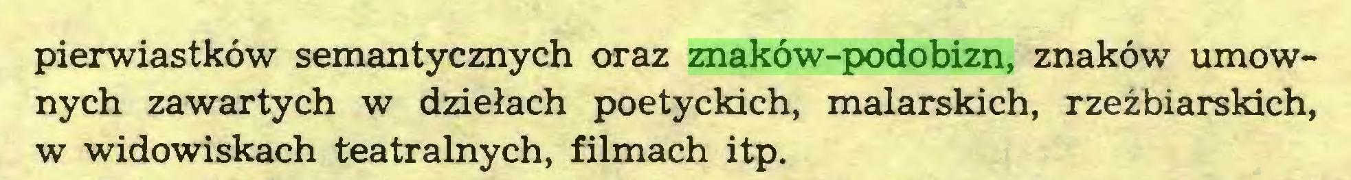 (...) pierwiastków semantycznych oraz znaków-podobizn, znaków umownych zawartych w dziełach poetyckich, malarskich, rzeźbiarskich, w widowiskach teatralnych, filmach itp...
