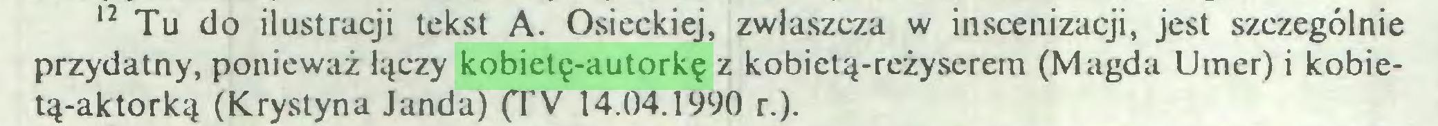 (...) 12 Tu do ilustracji tekst A. Osieckiej, zwłaszcza w inscenizacji, jest szczególnie przydatny, ponieważ łączy kobietę-autorkę z kobictą-reżyscrcm (Magda Umer) i kobietą-aktorką (Krystyna Janda) (TV 14.04.1990 r.)...