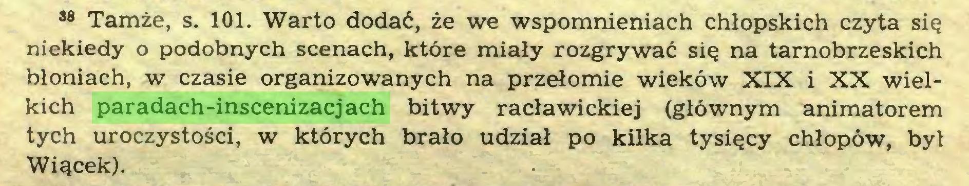 (...) 88 Tamże, s. 101. Warto dodać, że we wspomnieniach chłopskich czyta się niekiedy o podobnych scenach, które miały rozgrywać się na tarnobrzeskich błoniach, w czasie organizowanych na przełomie wieków XIX i XX wielkich paradach-inscenizacjach bitwy racławickiej (głównym animatorem tych uroczystości, w których brało udział po kilka tysięcy chłopów, był Wiącek)...