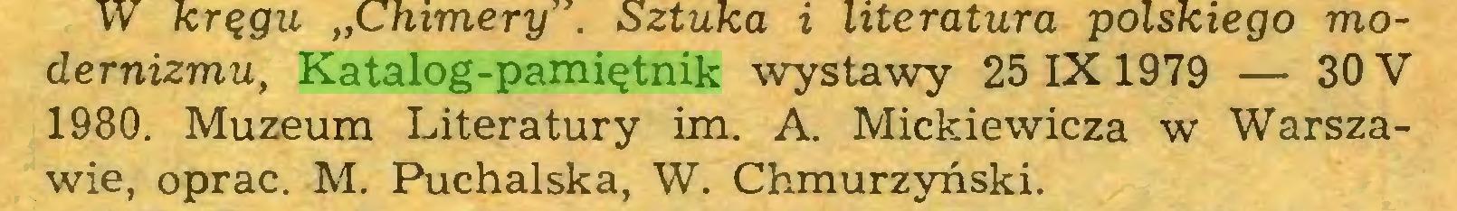 (...) dernizmu, Katalog-pamiętnik wystawy 25 IX 1979 — 30 V 1980. Muzeum Literatury im. A. Mickiewicza w Warszawie, oprać. M. Puchalska, W. Chmurzyński...