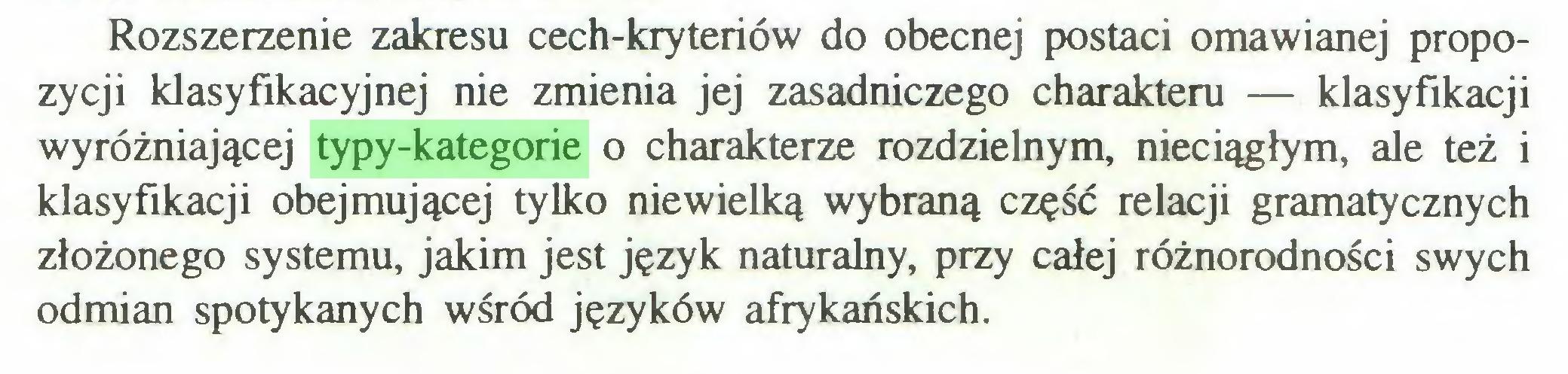(...) Rozszerzenie zakresu cech-kryteriów do obecnej postaci omawianej propozycji klasyfikacyjnej nie zmienia jej zasadniczego charakteru — klasyfikacji wyróżniającej typy-kategorie o charakterze rozdzielnym, nieciągłym, ale też i klasyfikacji obejmującej tylko niewielką wybraną część relacji gramatycznych złożonego systemu, jakim jest język naturalny, przy całej różnorodności swych odmian spotykanych wśród języków afrykańskich...