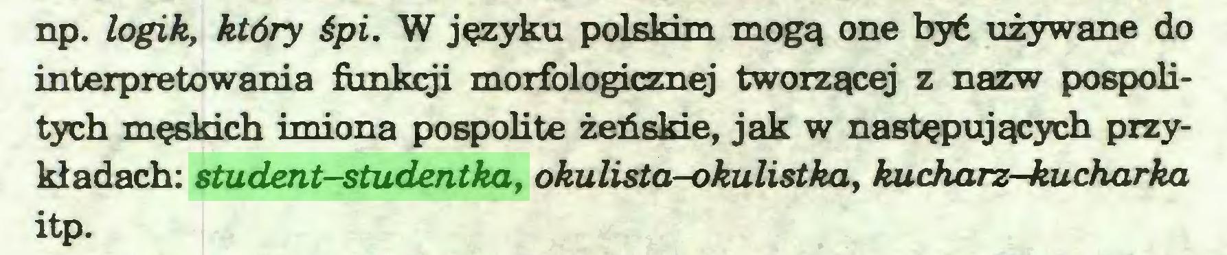(...) np. logik, który śpi. W języku polskim mogą one być używane do interpretowania funkcji morfologicznej tworzącej z nazw pospolitych męskich imiona pospolite żeńskie, jak w następujących przykładach: student-studentka, okulista-okulistka, kucharz—kucharka itp...