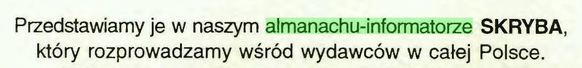 (...) Przedstawiamy je w naszym almanachu-informatorze SKRYBA, który rozprowadzamy wśród wydawców w całej Polsce...