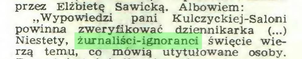"""(...) przez Elżbietę Sawicką. Albowiem: """"Wypowiedzi pani Kulczyckiej-Saloni powinna zweryfikować dziennikarka (...) Niestety, żurnaliści-ignoranci święcie wierzą temu, co mówią utytułowane osoby..."""