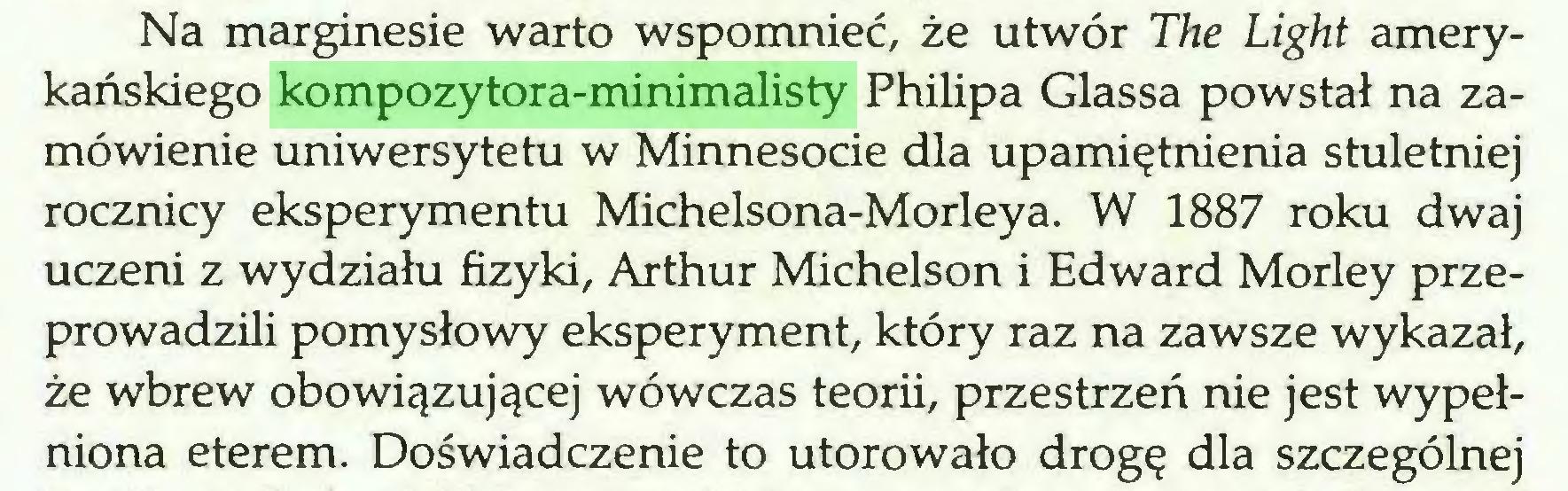 (...) Na marginesie warto wspomnieć, że utwór The Light amerykańskiego kompozytora-minimalisty Philipa Glassa powstał na zamówienie uniwersytetu w Minnesocie dla upamiętnienia stuletniej rocznicy eksperymentu Michelsona-Morleya. W 1887 roku dwaj uczeni z wydziału fizyki, Arthur Michelson i Edward Morley przeprowadzili pomysłowy eksperyment, który raz na zawsze wykazał, że wbrew obowiązującej wówczas teorii, przestrzeń nie jest wypełniona eterem. Doświadczenie to utorowało drogę dla szczególnej...