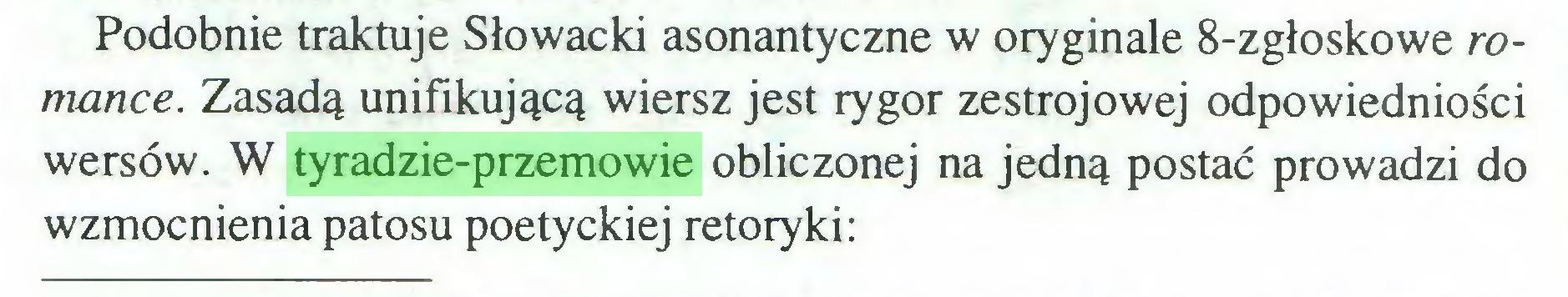 (...) Podobnie traktuje Słowacki asonantyczne w oryginale 8-zgłoskowe romance. Zasadą unifikującą wiersz jest rygor zestrojowej odpowiedniości wersów. W tyradzie-przemowie obliczonej na jedną postać prowadzi do wzmocnienia patosu poetyckiej retoryki:...