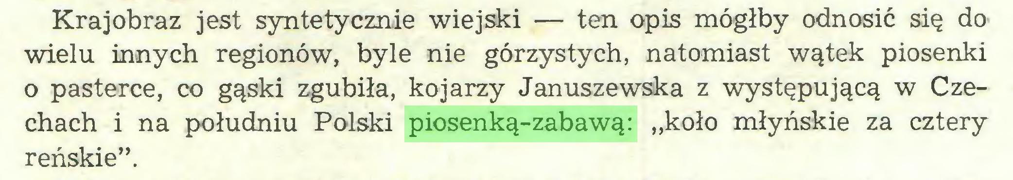 """(...) Krajobraz jest syntetycznie wiejski — ten opis mógłby odnosić się do wielu innych regionów, byle nie górzystych, natomiast wątek piosenki o pasterce, co gąski zgubiła, kojarzy Januszewska z występującą w Czechach i na południu Polski piosenką-zabawą: """"koło młyńskie za cztery reńskie""""..."""